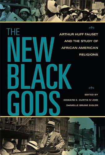 New Black Gods Arthur Huff Fauset and the Study of African American Religions  2009 edition cover