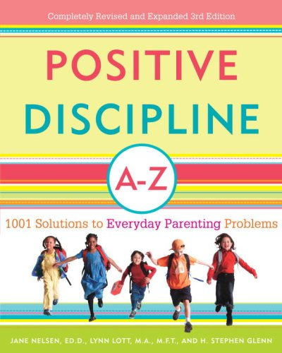 Positive Discipline A-Z 1001 Solutions to Everyday Parenting Problems 3rd 2007 edition cover
