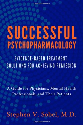 Successful Psychopharmacology Evidence-Based Treatment Solutions for Achieving Remission  2012 edition cover