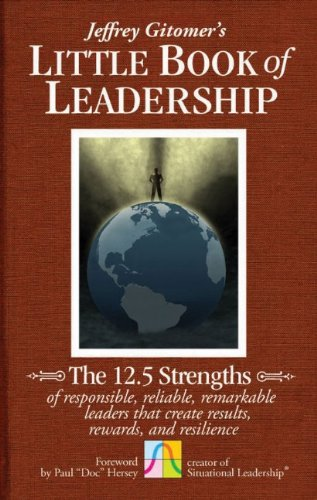 Little Book of Leadership The 12.5 Strengths of Responsible, Reliable, Remarkable Leaders That Create Results, Rewards, and Resilience  2011 edition cover