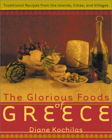 Glorious Foods of Greece Traditional Recipes from the Islands, Cities, and Villages  2001 edition cover