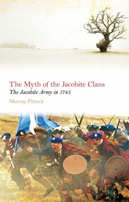 Myth of the Jacobite Clans The Jacobite Army In 1745 2nd 2009 (Revised) 9780748627578 Front Cover