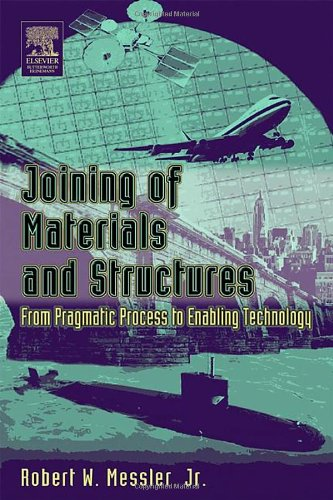 Joining of Materials and Structures From Pragmatic Process to Enabling Technology  2004 edition cover