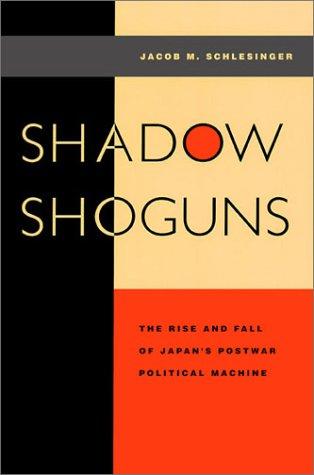 Shadow Shoguns The Rise and Fall of Japan's Postwar Political Machine  1997 edition cover
