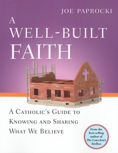 Well-Built Faith A Catholic's Guide to Knowing and Sharing What We Believe  2008 edition cover