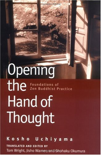 Opening the Hand of Thought Foundations of Zen Buddhist Practice  2004 edition cover
