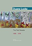 Duane Locke The First Decade (1968-1978)  2012 9780978633578 Front Cover