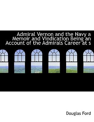 Admiral Vernon and the Navy a Memoir and Vindication Being an Account of the Admirals Career at S N/A edition cover