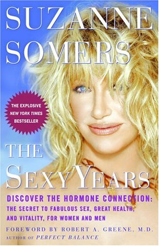 Sexy Years Discover the Hormone Connection: the Secret to Fabulous Sex, Great Health, and Vitality, for Women and Men N/A 9781400081578 Front Cover