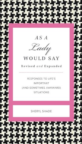 As a Lady Would Say Revised and Updated Responses to Life's Important (and Sometimes Awkward) Situations  2012 9781401604578 Front Cover
