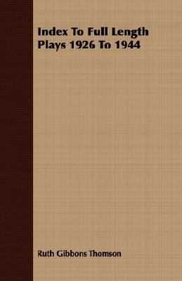 Index to Full Length Plays 1926 To 1944  N/A 9781406711578 Front Cover