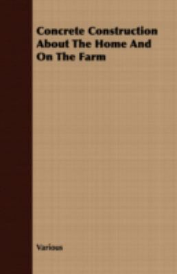 Concrete Construction About the Home and on the Farm:   2007 9781406782578 Front Cover