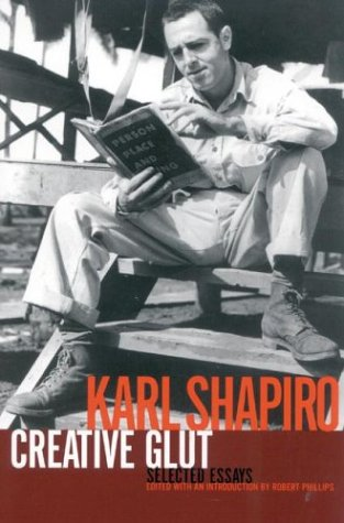 Creative Glut Selected Essays of Karl Shapiro  2004 edition cover