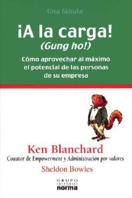 A LA Carga/Gun Ho!: Como Aprovechar Al Maximo El Potencial De Las Personas En Su Empresa  2003 edition cover