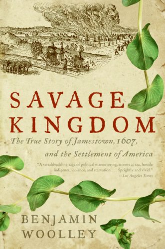 Savage Kingdom The True Story of Jamestown, 1607, and the Settlement of America N/A edition cover