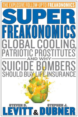 SuperFreakonomics Global Cooling, Patriotic Prostitutes, and Why Suicide Bombers Should Buy Life Insurance  2009 edition cover