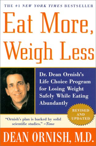 Eat More, Weigh Less Dr. Dean Ornish's Life Choice Program for Losing Weight Safely While Eating Abundantly  2001 edition cover