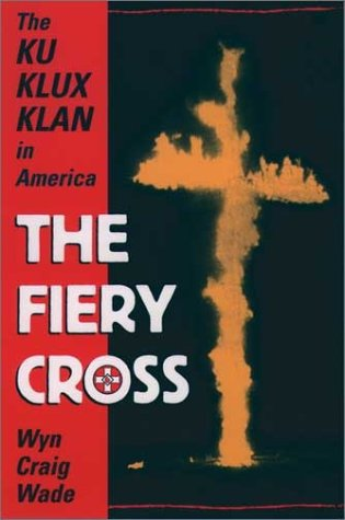 Fiery Cross The Ku Klux Klan in America  1998 (Reprint) edition cover