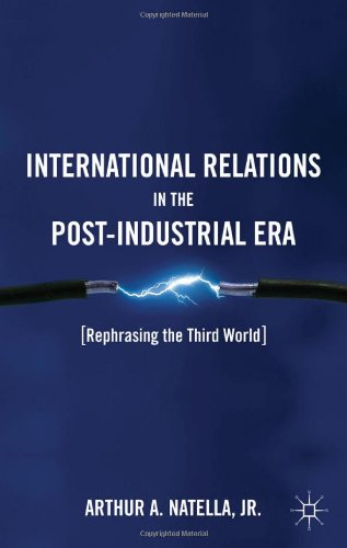 International Relations in the Post-Industrial Era Rephrasing the Third World  2011 9780230114579 Front Cover