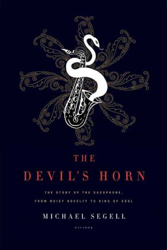 Devil's Horn The Story of the Saxophone, from Noisy Novelty to King of Cool  2006 edition cover