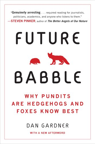 Future Babble Why Pundits Are Hedgehogs and Foxes Know Best N/A edition cover