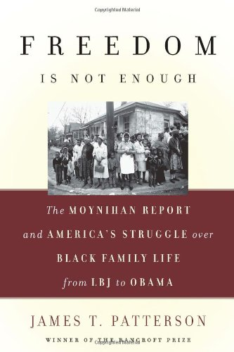 Freedom Is Not Enough The Moynihan Report and America's Struggle over Black Family Life- From LBJ to Obama  2010 edition cover