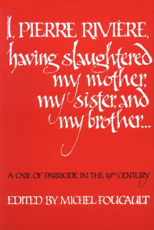 I, Pierre Riviere, Having Slaughtered My Mother, My Sister and My Brother A Case of Parricide in the 19th Century Reprint edition cover