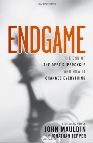 Endgame The End of the Debt SuperCycle and How It Changes Everything  2011 edition cover