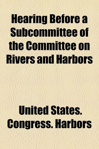 Hearing Before a Subcommittee of the Committee on Rivers and Harbors  2010 edition cover