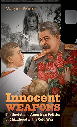 Innocent Weapons The Soviet and American Politics of Childhood in the Cold War  2014 edition cover