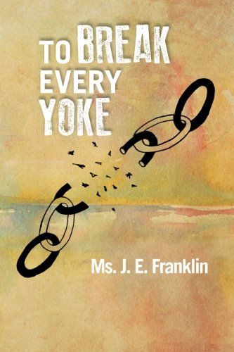 To Break Every Yoke   2013 9781483663579 Front Cover