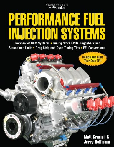 Performance Fuel Injection Systems HP1557 How to Design, Build, Modify, and Tune EFI and ECU Systems. Covers Components, Se Nsors, Fuel and Ignition Requirements, Tuning the Stock ECU, Piggyback and Stan  2010 9781557885579 Front Cover