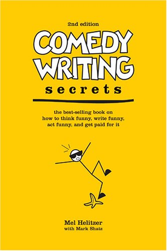 Comedy Writing Secrets How to Think Funny, Write Funny, Act Funny, and Get Paid for It 2nd 2005 edition cover