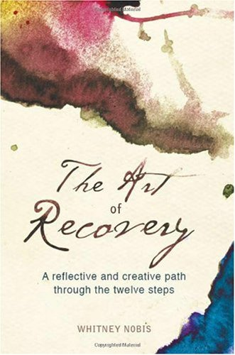 Art of Recovery A Reflective and Creative Path Through the Twelve Steps  2010 edition cover
