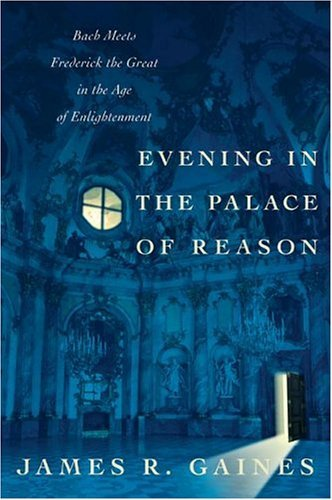 Evening in the Palace of Reason Bach Meets Frederick the Great in the Age of Enlightenment N/A edition cover