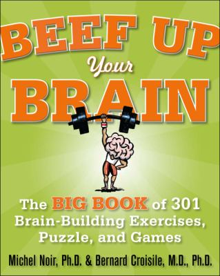 Beef up Your Brain: the Big Book of 301 Brain-Building Exercises, Puzzles and Games!   2010 9780071700580 Front Cover