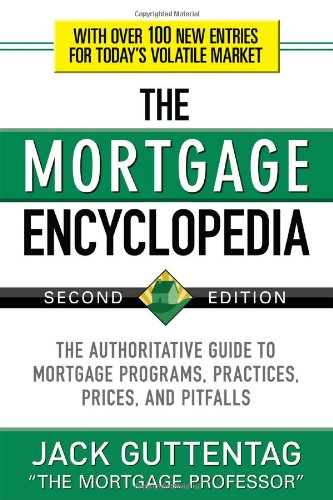 Mortgage Encyclopedia The Authoritative Guide to Mortgage Programs, Practices, Prices and Pitfalls 2nd 2010 9780071739580 Front Cover
