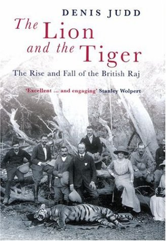 Lion and the Tiger The Rise and Fall of the British Raj, 1600-1947  2004 edition cover