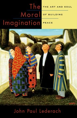 Moral Imagination The Art and Soul of Building Peace  2010 edition cover