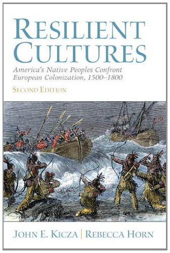 Resilient Cultures America's Native Peoples Confront European Colonization, 1500-1800 2nd 2013 (Revised) edition cover