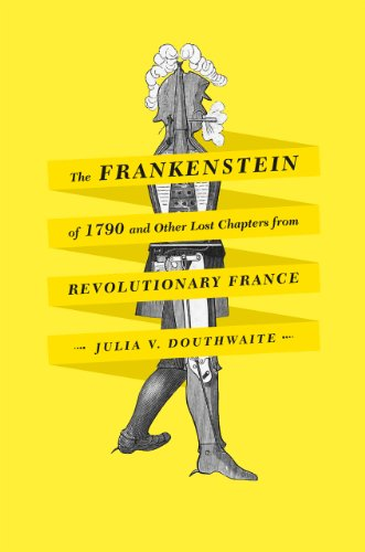 Frankenstein of 1790 and Other Lost Chapters from Revolutionary France   2012 9780226160580 Front Cover