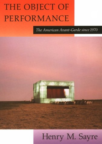 Object of Performance The American Avant-Garde since 1970 Reprint  9780226735580 Front Cover