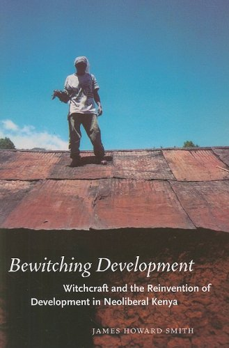 Bewitching Development Witchcraft and the Reinvention of Development in Neoliberal Kenya  2008 9780226764580 Front Cover