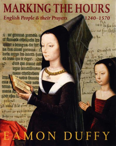 Marking the Hours English People and Their Prayers, 1240-1570  2011 edition cover