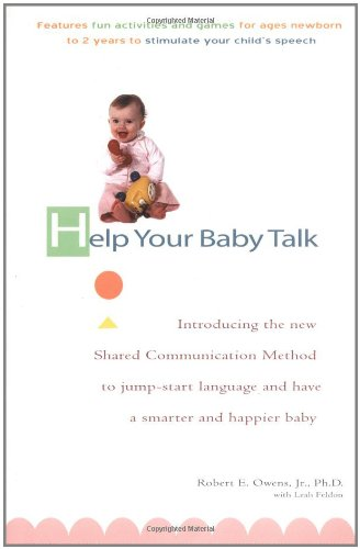 Help Your Baby Talk Introducing the Shared Communication Methold to Jump Start Language and Have a S  2004 9780399529580 Front Cover
