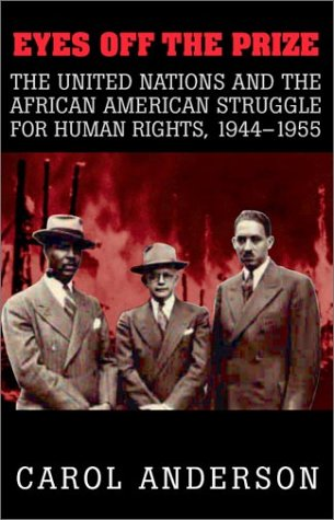 Eyes off the Prize The United Nations and the African American Struggle for Human Rights, 1944-1955  2003 edition cover