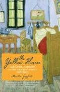 Yellow House Van Gogh, Gauguin, and Nine Turbulent Weeks in Provence  2006 edition cover
