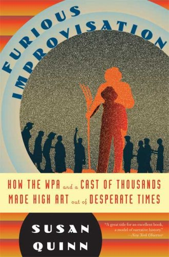 Furious Improvisation How the WPA and a Cast of Thousands Made High Art out of Desperate Times  2009 edition cover