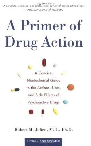 Primer of Drug Action A Concise Nontechnical Guide to the Actions, Uses and Side Effects of Psychoactive Drugs 9th 2001 (Revised) edition cover