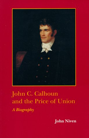 John C. Calhoun and the Price of Union A Biography N/A 9780807118580 Front Cover